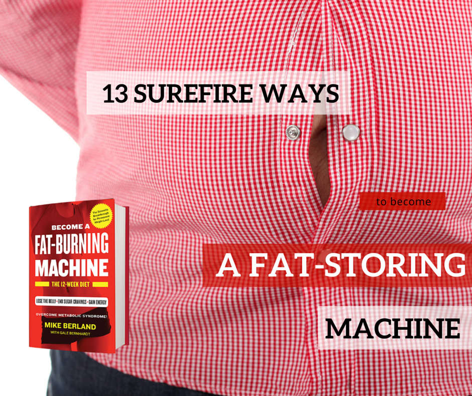 13 Surefire Ways to Become a Fat-Storing Machine