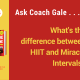 Ask Coach Gale: HIIT or Miracle Intervals